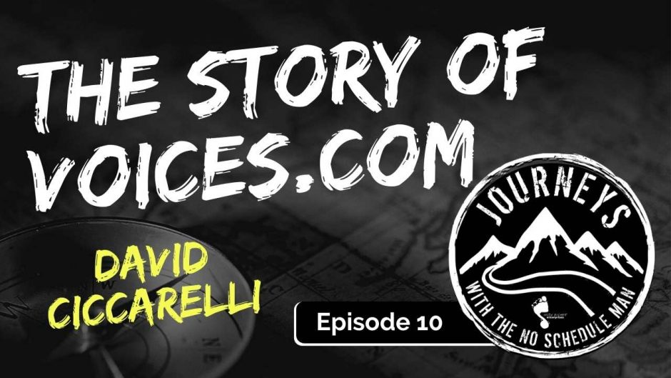 The Story Behind Voices.com - David Ciccarelli | Journeys with the No Schedule Man, Ep. 10