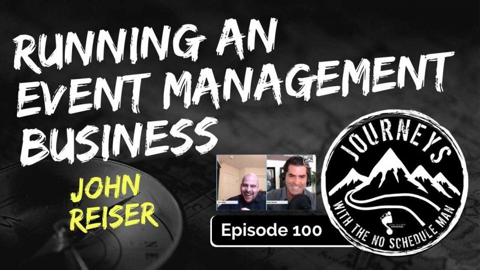 Running an Event Management Business - John Reiser | Journeys with the No Schedule Man, Ep. 100