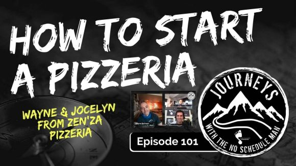 How To Start a Pizzeria - Wayne & Jocelyn DeGroot | Journeys with the No Schedule Man, Ep. 101