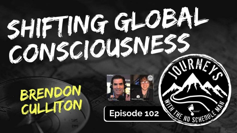 Shifting Global Consciousness - Brendon Culliton | Journeys with the No Schedule Man, Ep. 102