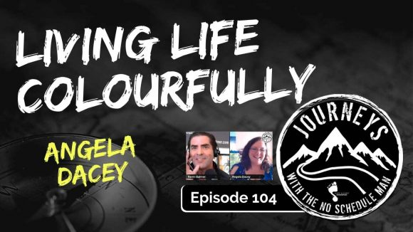 Living Colorfully - Angela Dacey | Journeys with the No Schedule Man, Ep. 104