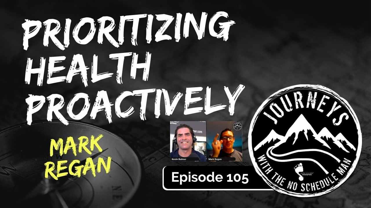 Prioritizing Health Proactively – Mark Regan, Ep. 105
