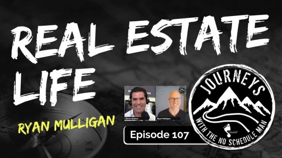 Real Estate Life - Ryan Mulligan of Mulligan Realty Group | Journeys with the No Schedule Man, Ep. 107