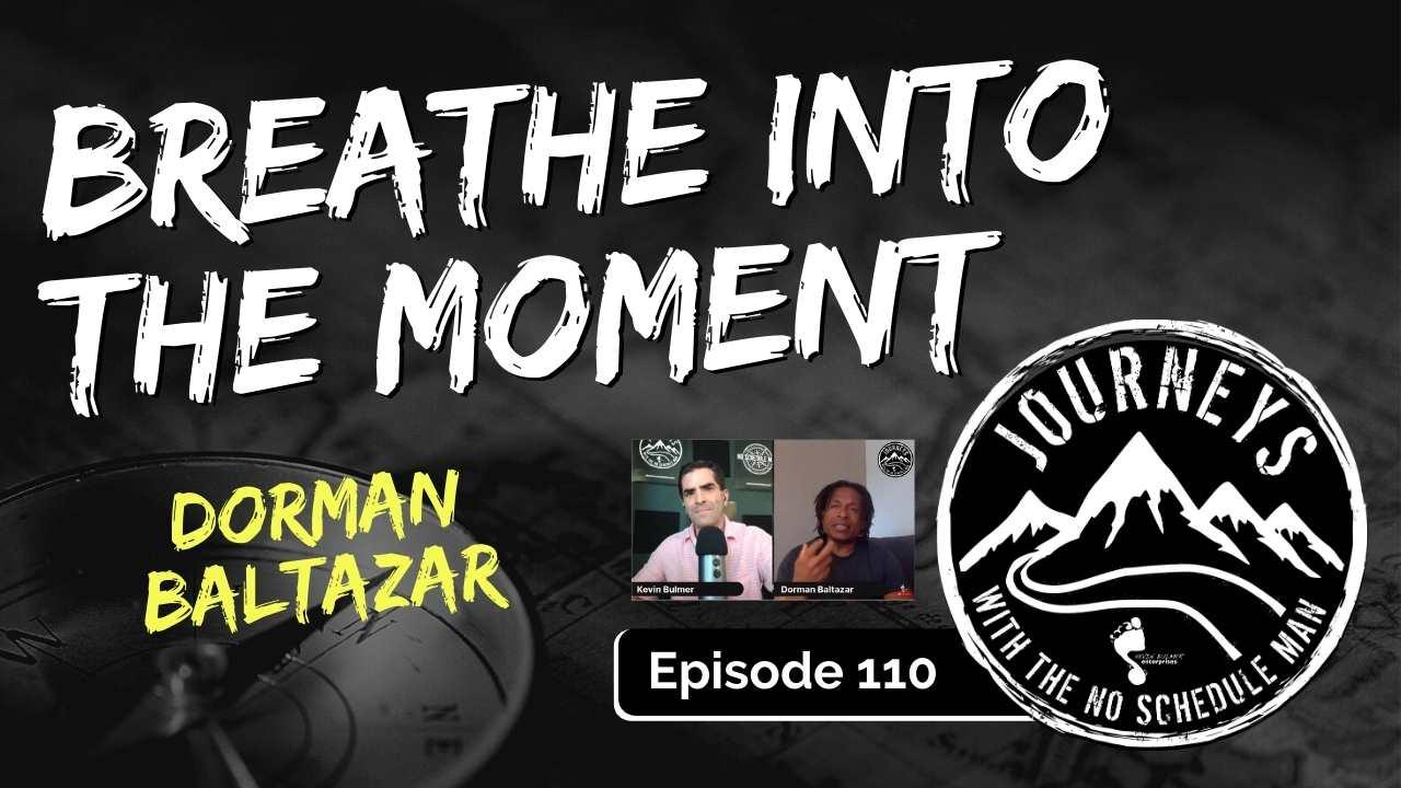 Breathe Into The Moment – Dorman Baltazar, Ep. 110