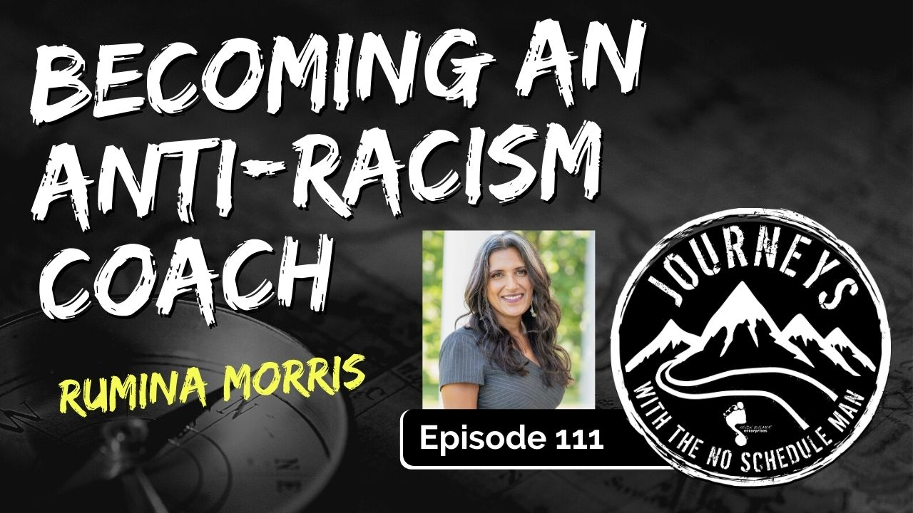 Becoming an Anti-Racism Coach – Rumina Morris, Ep. 111