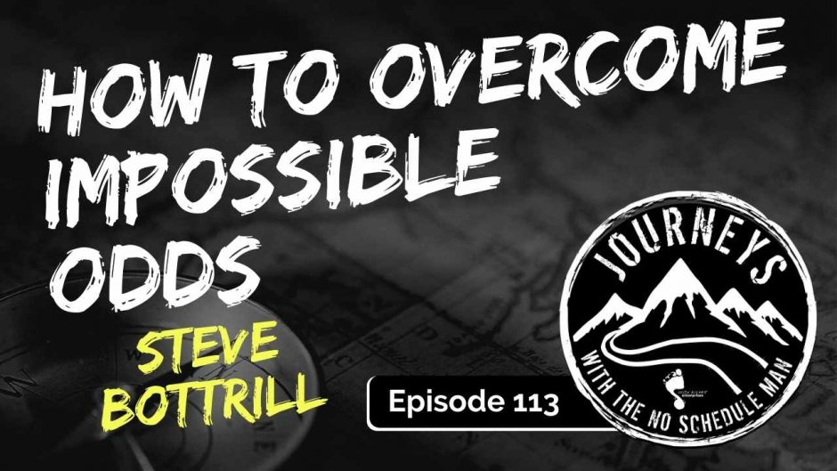 Overcoming Impossible Odds - Steve Bottrill, Ep. 113
