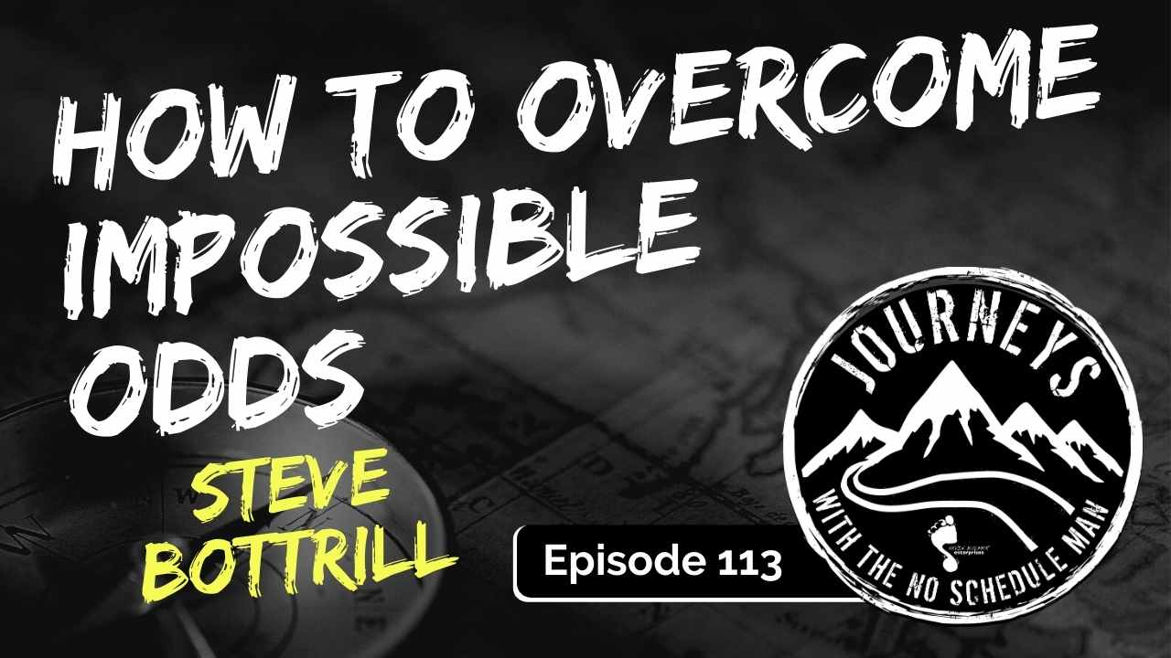 Overcoming Impossible Odds – Steve Bottrill, Ep. 113