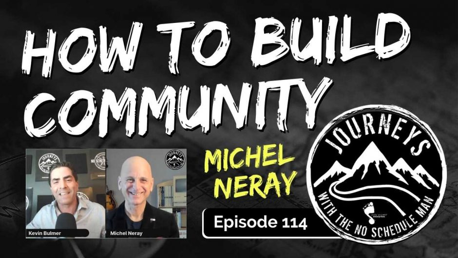 How to Build Community - Michel Neray | Journeys with the No Schedule Man, Ep. 114