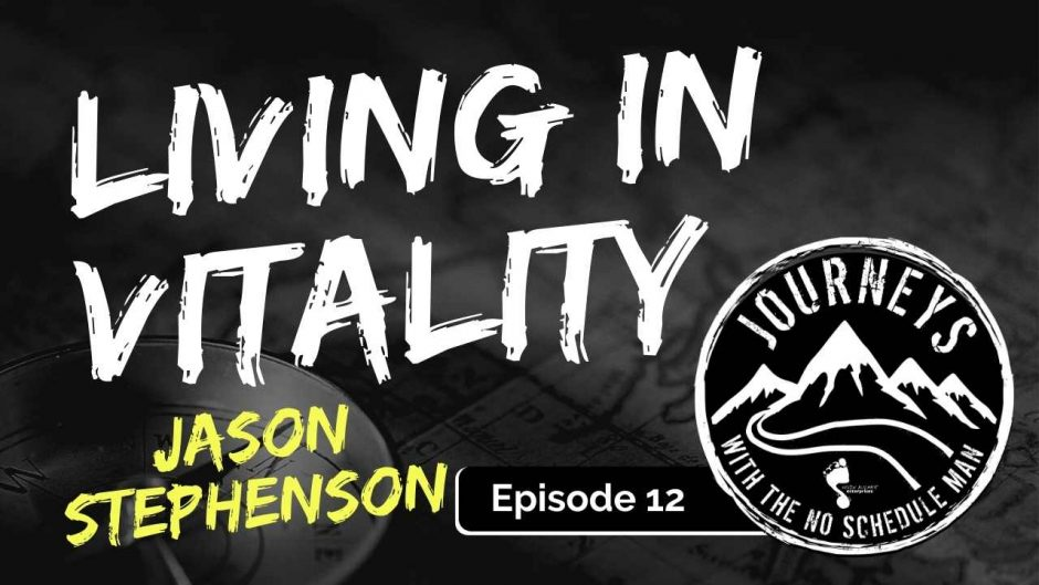 Jason Stephenson on Living in Vitality | Journeys with the No Schedule Man, Ep. 12