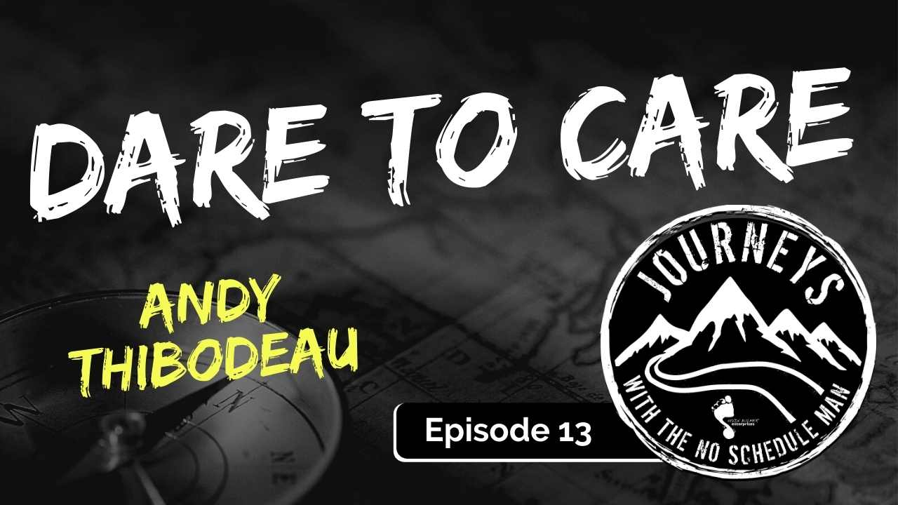 Dare to Care – Andy Thibodeau, Ep. 13