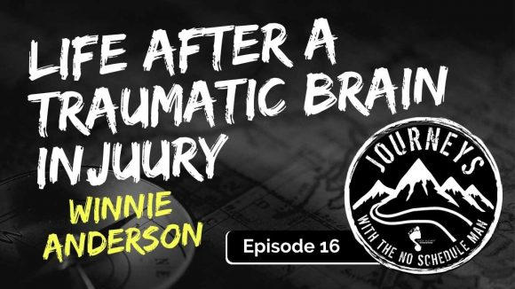 Life After a Traumatic Brain Injury - Winnie Anderson | Journeys with the No Schedule Man, Ep. 16