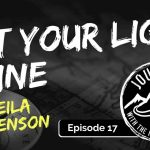 Let Your Light Shine - Sheila Stevenson   Journeys with the No Schedule Man, Ep. 17