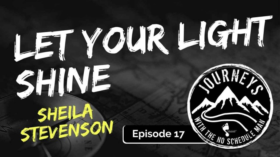 Let Your Light Shine - Sheila Stevenson | Journeys with the No Schedule Man, Ep. 17
