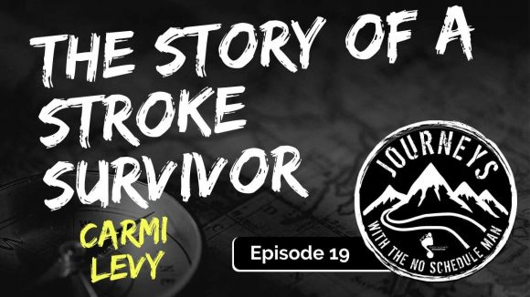 Story of a Stroke Survivor - Carmi Levy   Journeys with the No Schedule Man, Ep. 19