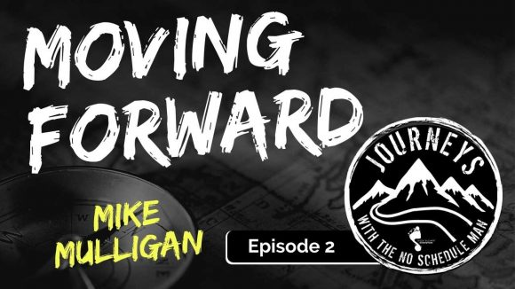 Keep Moving Forward - Mike Mulligan | Journeys with the No Schedule Man, Ep.