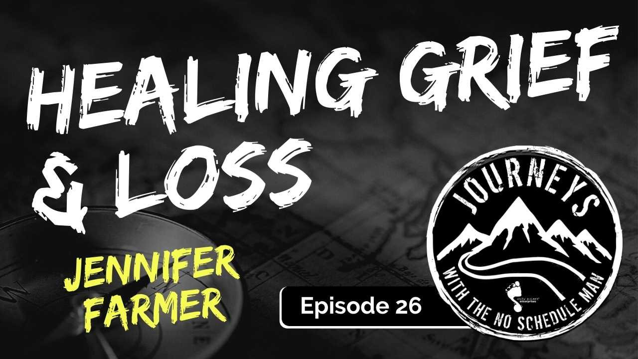 Healing Grief and Loss – Jennifer Farmer, Ep. 26