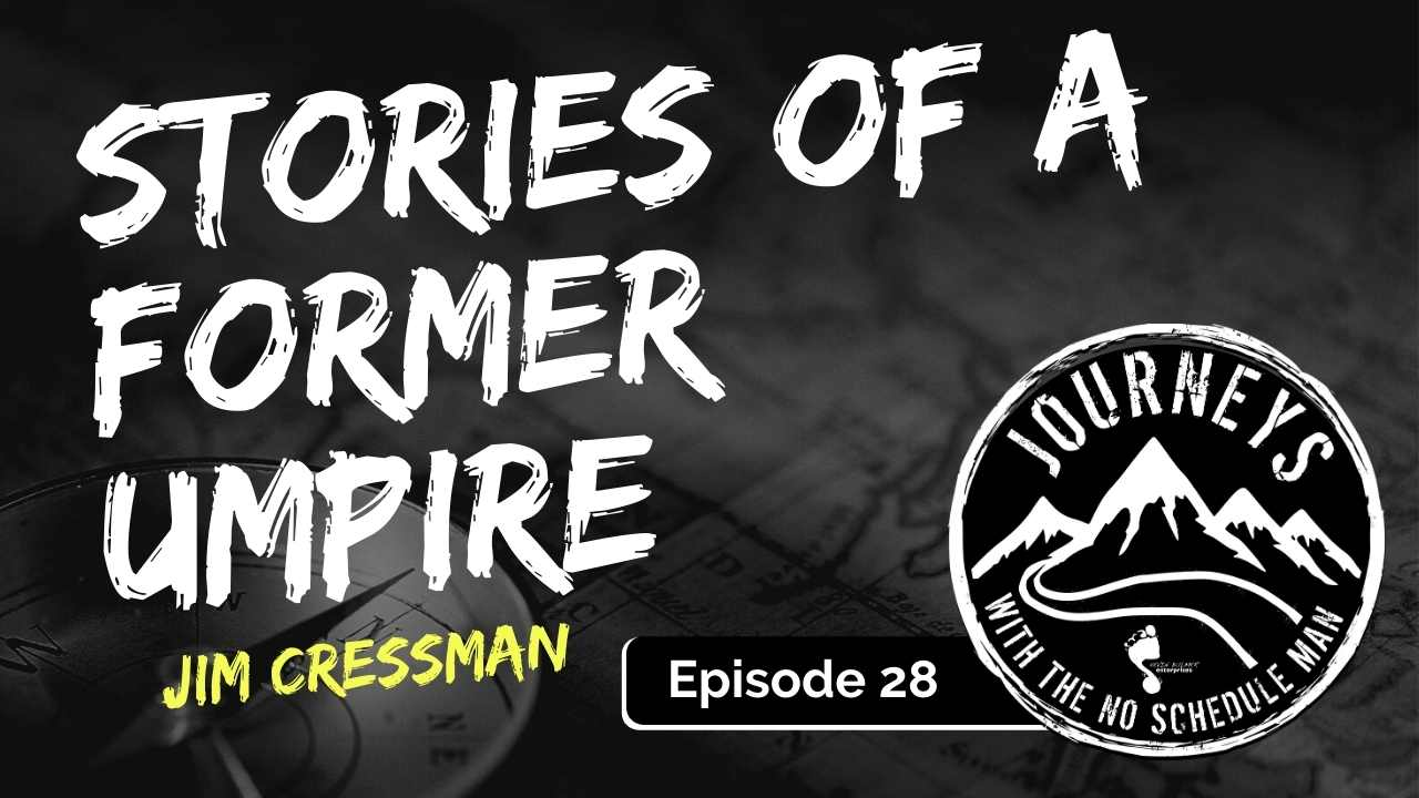 Stories of a Former Umpire & Sportswriter – Jim Cressman, Ep. 28