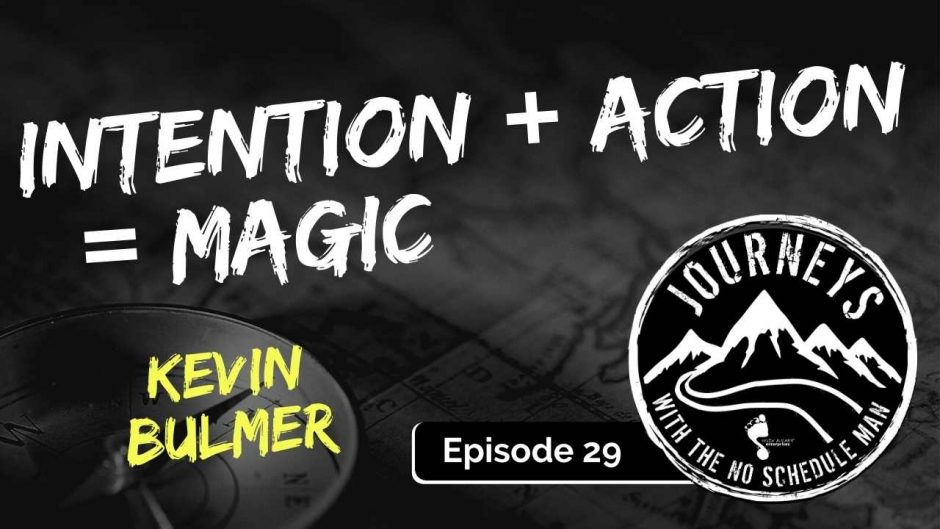 Intention + Action = Magic | Journeys with the No Schedule Man, Ep. 29