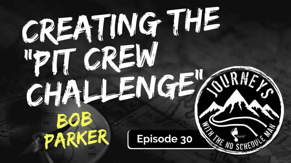 Creating the Pit Crew Challenge - Bob Parker | Journeys with the No Schedule Man, Ep. 30