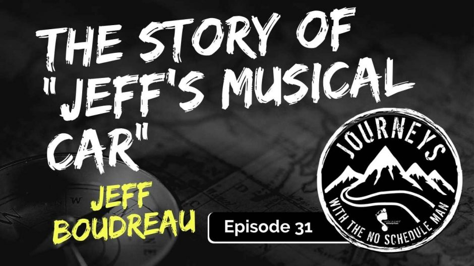 The Story Behind Jeff's Musical Car - Jeff Boudreau | Journeys with the No Schedule Man, Ep 31
