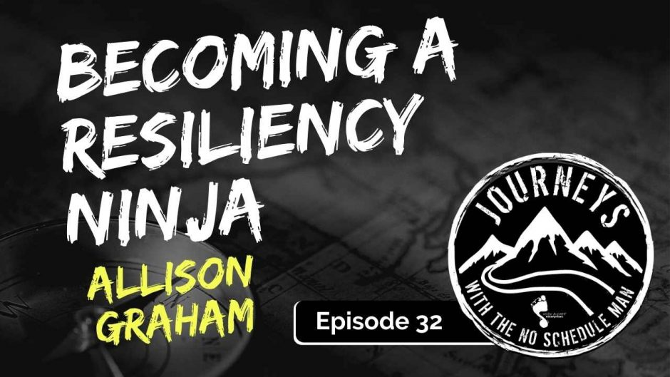 Becoming the Resiliency Ninja - Allison Graham | Journeys with the No Schedule Man, Ep. 32
