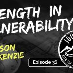The Strength in Vulnerability - Jason MacKenzie | Journeys with the No Schedule Man, Ep. 36