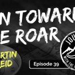 Run Toward the Roar - Martin Reid | Journeys with the No Schedule Man, Ep. 39