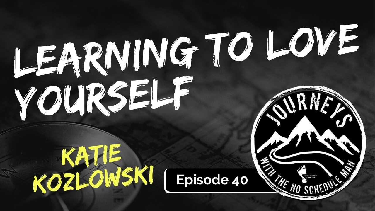 Learning to Love Yourself – Katie Kozlowski, Ep. 40