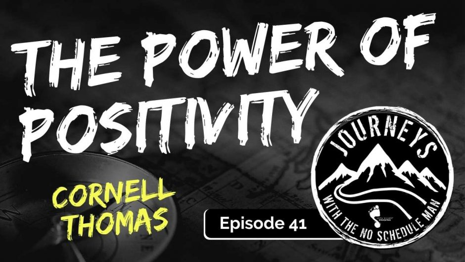 The Power of Positivity - Cornell Thomas | Journeys with the No Schedule Man, Ep. 41