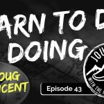Learn to Do By Doing - Doug Vincent | Journeys with the No Schedule Man, Ep. 43