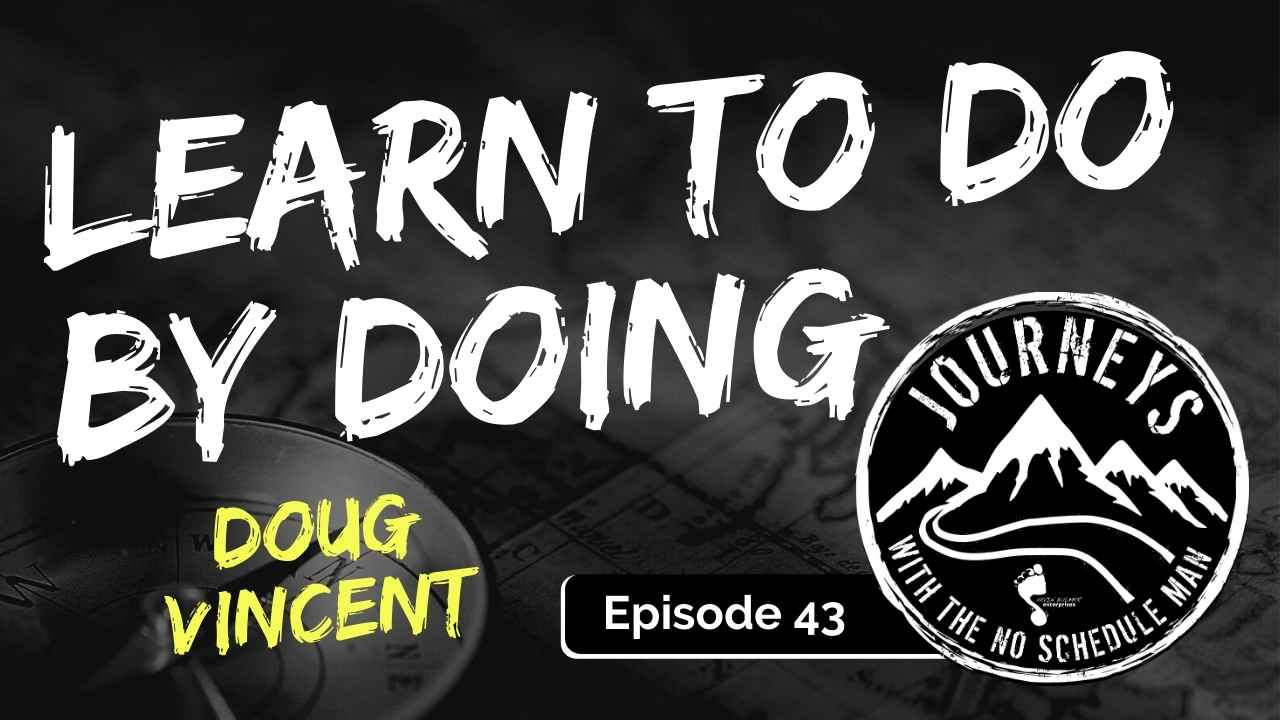 Learn To Do By Doing – Doug Vincent, Ep. 43