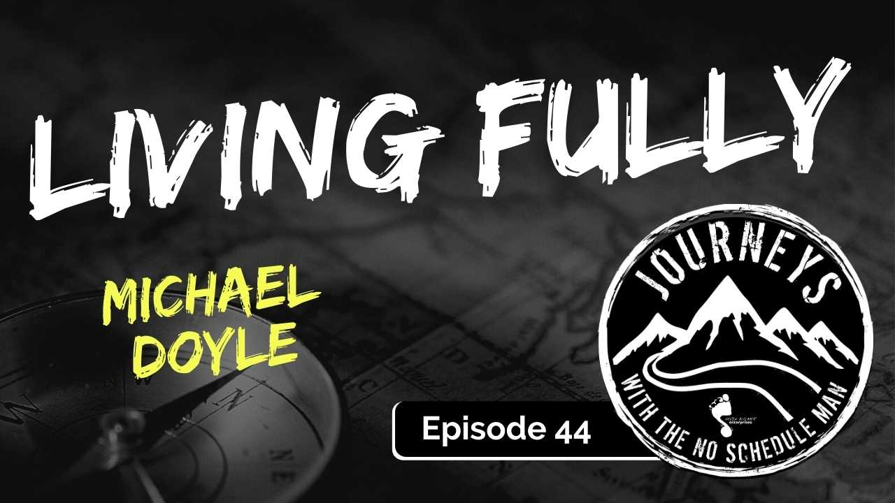Living Fully – Michael Doyle, Ep. 44