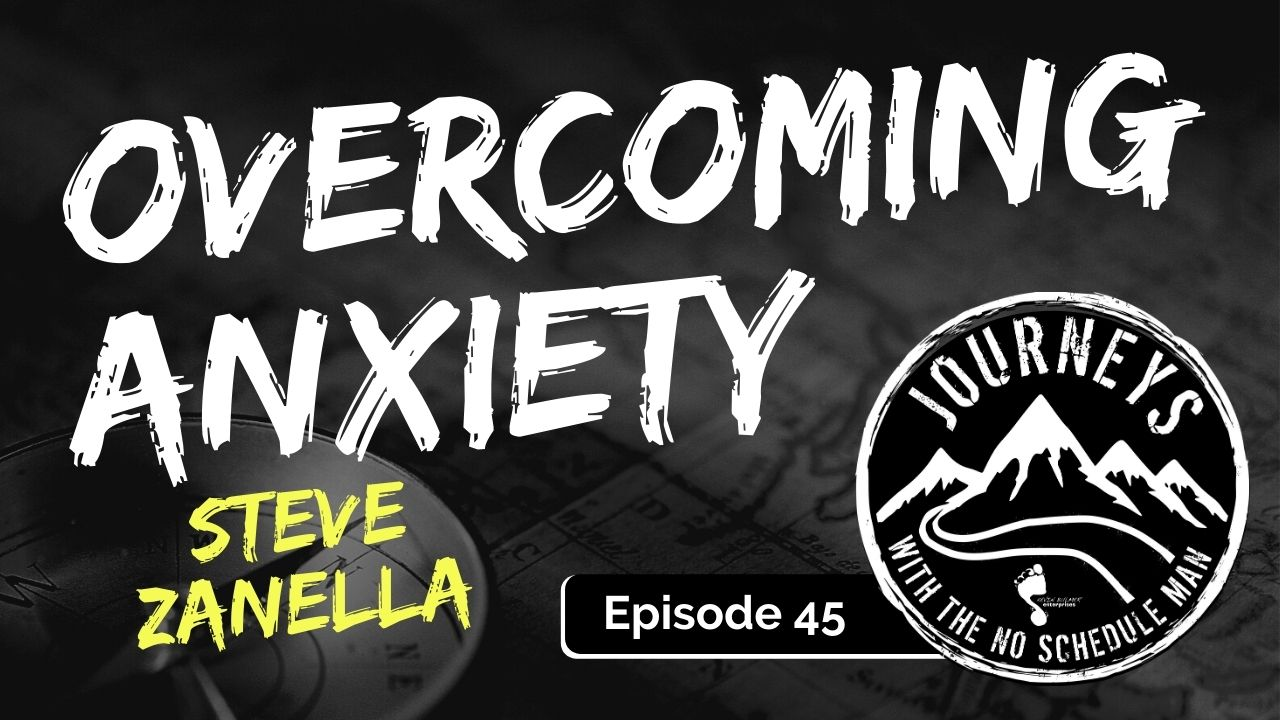 Overcoming Anxiety – Steve Zanella, Ep. 45