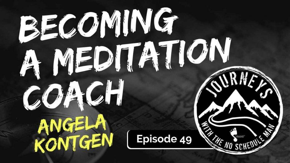 Meditation Coaching – Angela Kontgen | Journeys with the No Schedule Man, Ep. 49