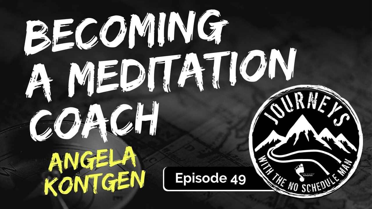 Meditation Coaching – Angela Kontgen, Ep. 49
