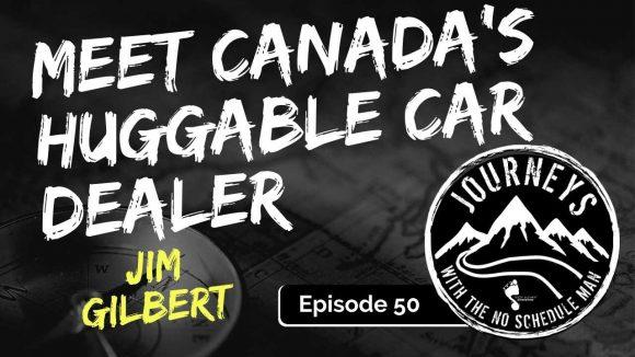 Meet Canada's Huggable Car Dealer – Jim Gilbert | Journeys with the No Schedule Man, Ep. 50