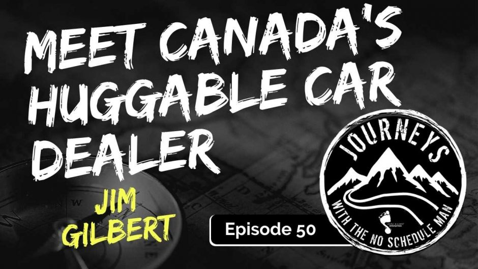 Meet Canada's Huggable Car Dealer – Jim Gilbert | Journeys with the No Schedule Man, Ep. 50