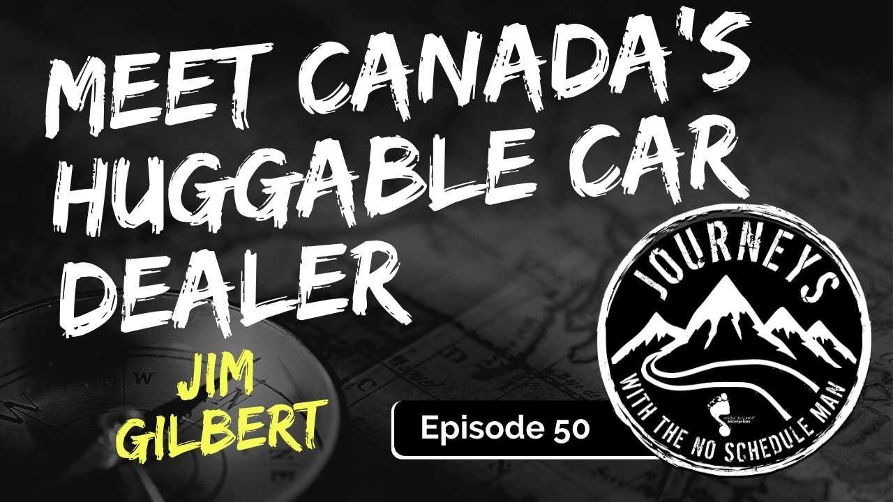 Meet Canada's Huggable Car Dealer – Jim Gilbert, Ep. 50