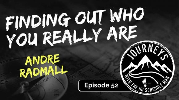Finding Out Who You Really Are – Andre Radmall | Journeys with the No Schedule Man, Ep. 52