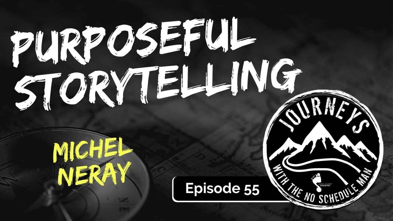 Purposeful Storytelling – Michel Neray, Ep. 55