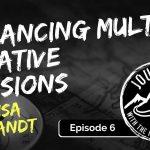 Lisa Brandt on Balancing Multiple Creative Passions | Journeys with the No Schedule Man, Ep. 6
