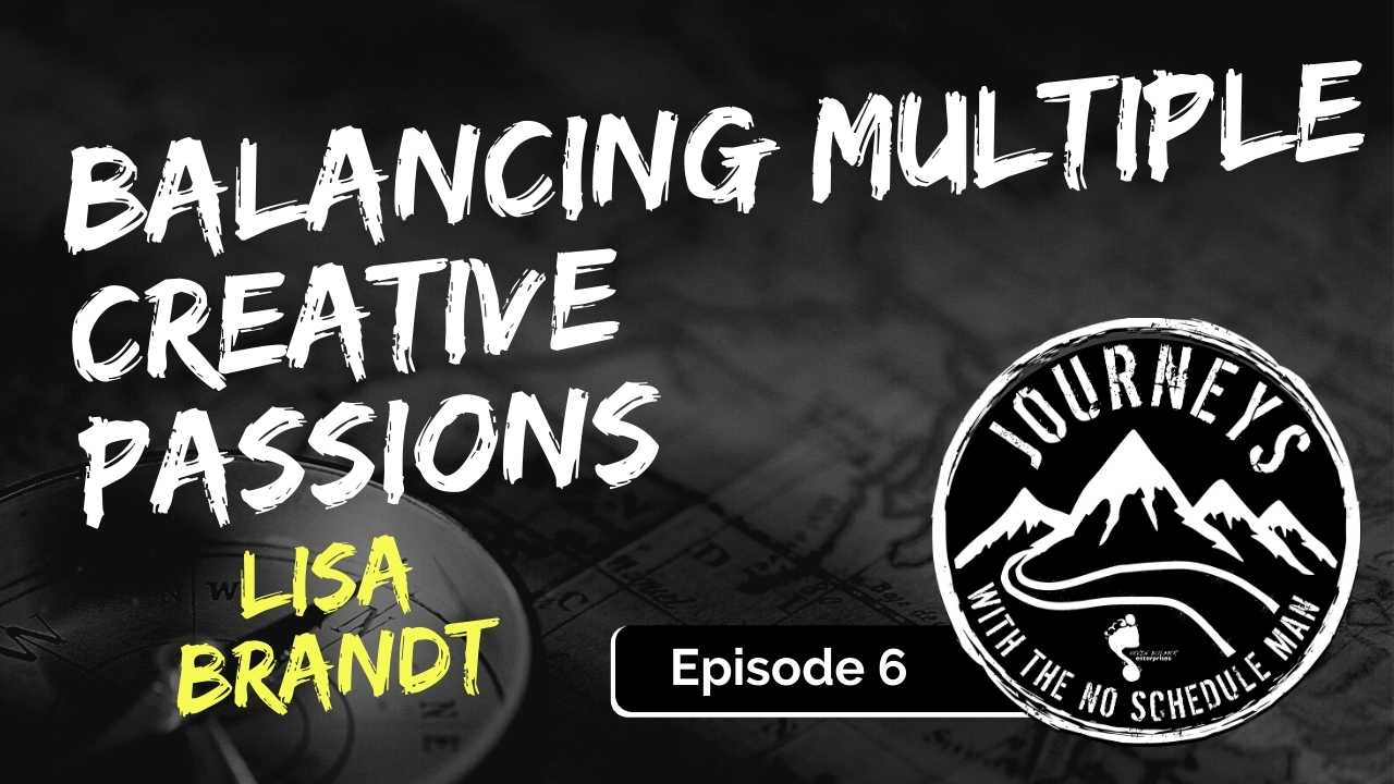 Lisa Brandt on Balancing Multiple Creative Passions, Ep. 6