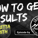 How To Get Results - Loretta Smith | Journeys with the No Schedule Man, Ep. 64