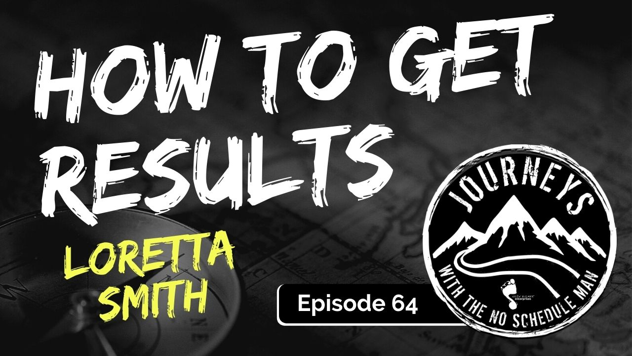 How To Get Results – Loretta Smith, Ep. 64