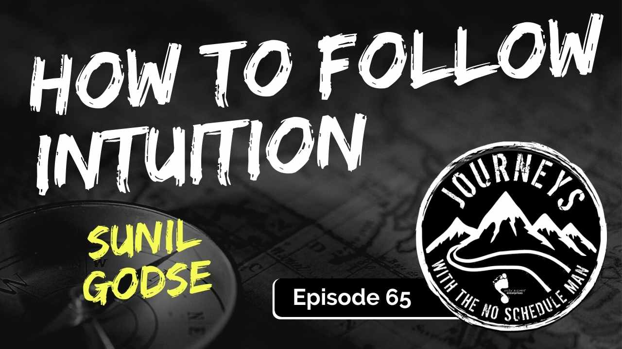 How To Follow Intuition – Sunil Godse, Ep. 65