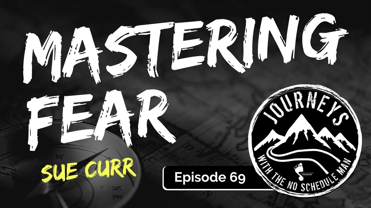 Mastering Fear – Sue Curr, Ep. 69