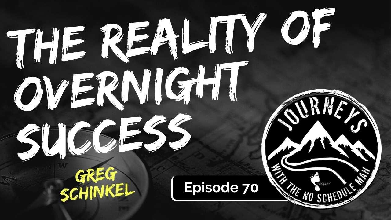 Reality of Overnight Success – Greg Schinkel, Ep. 70
