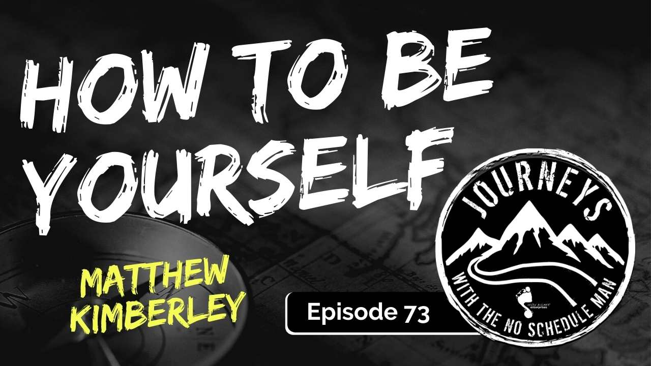 How To Be Yourself – Matthew Kimberley, Ep. 73