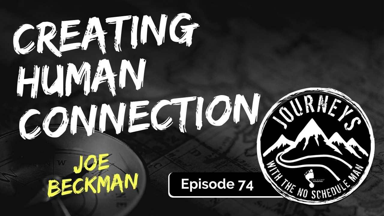 Creating Human Connection – Joe Beckman, Ep. 74