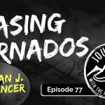 Chasing Tornados - Brian Spencer   Journeys with the No Schedule Man, Ep. 77